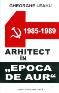 Arhitect in Epoca de Aur de Gheorghe Leahu